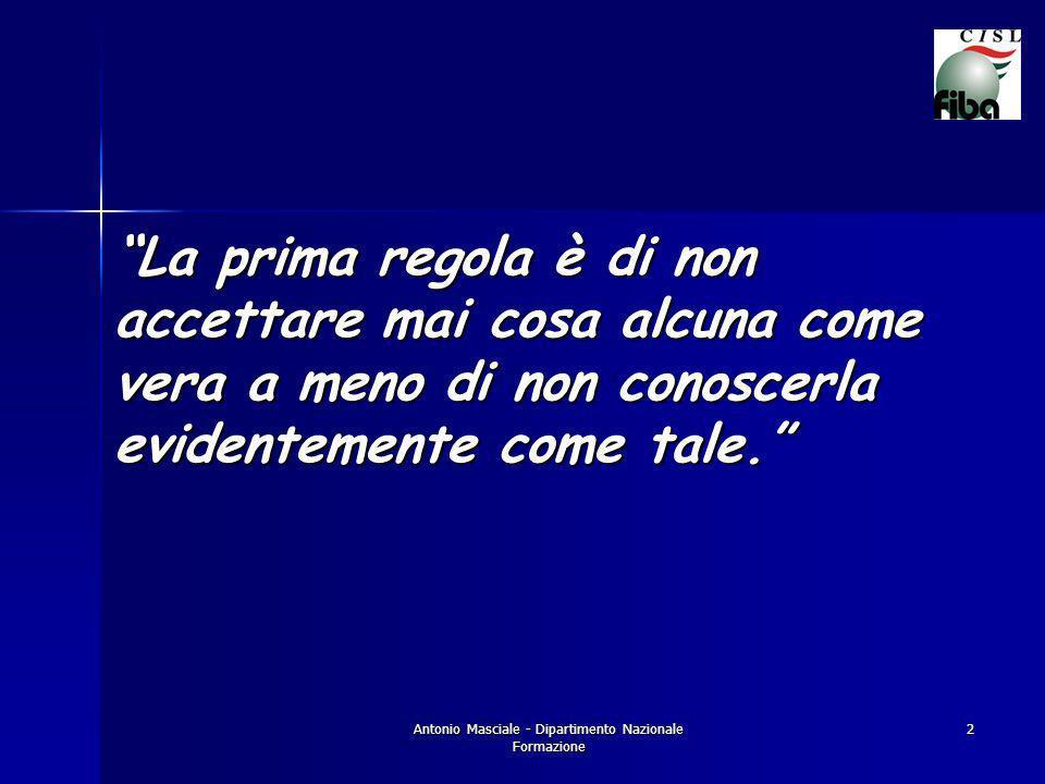 Antonio Masciale - Dipartimento Nazionale Formazione 2 La prima regola è di non accettare mai cosa alcuna come vera a meno di non conoscerla evidentemente come tale.