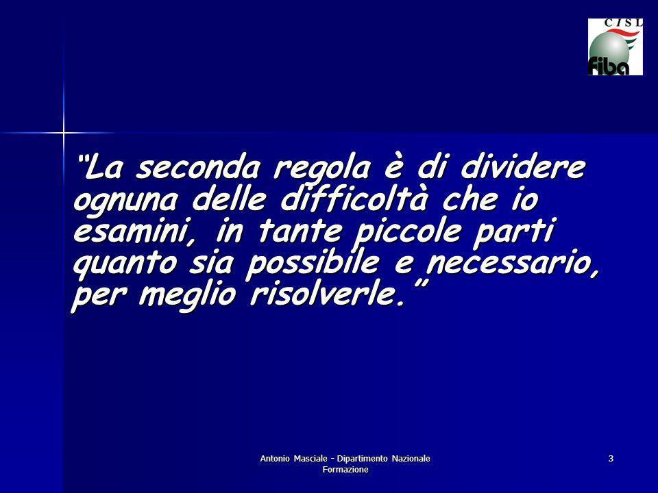 Antonio Masciale - Dipartimento Nazionale Formazione 3 La seconda regola è di dividere ognuna delle difficoltà che io esamini, in tante piccole parti quanto sia possibile e necessario, per meglio risolverle.