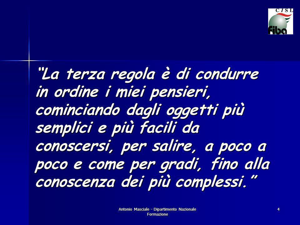 Antonio Masciale - Dipartimento Nazionale Formazione 4 La terza regola è di condurre in ordine i miei pensieri, cominciando dagli oggetti più semplici