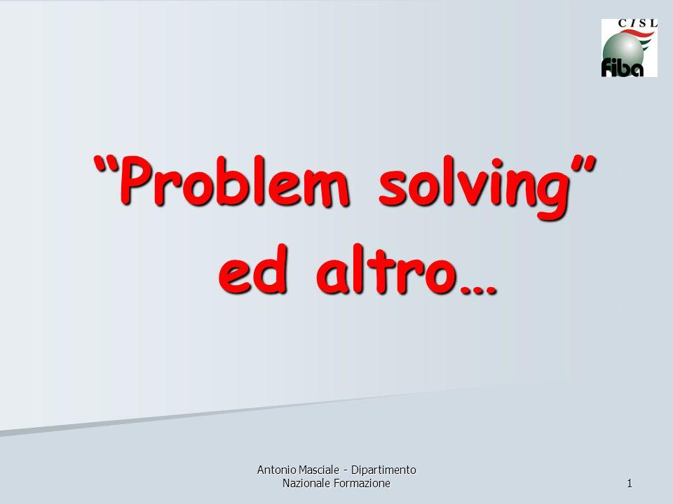 Antonio Masciale - Dipartimento Nazionale Formazione 1 Problem solving ed altro… ed altro…