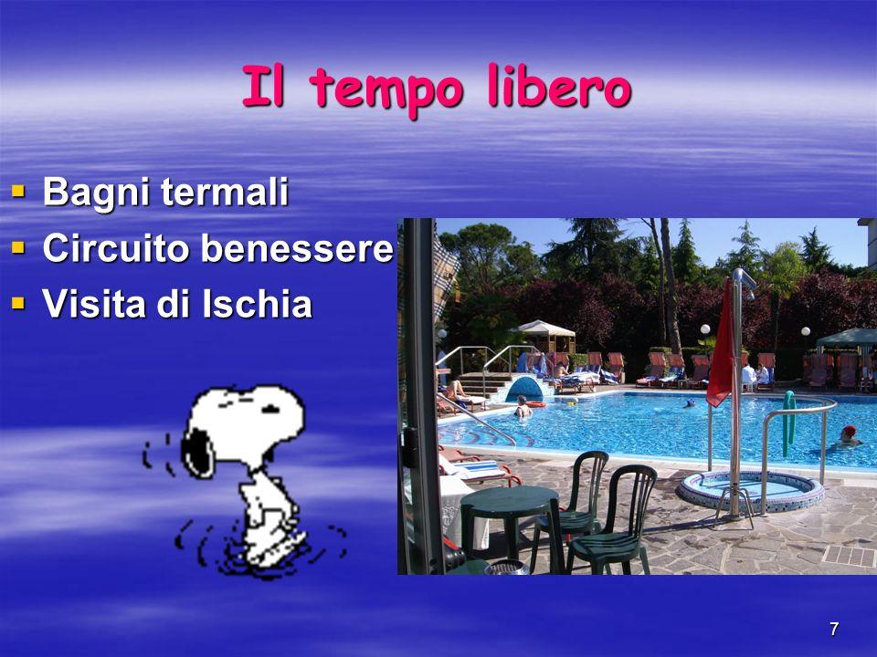 7 Il tempo libero Bagni termali Bagni termali Circuito benessere Circuito benessere Visita di Ischia Visita di Ischia