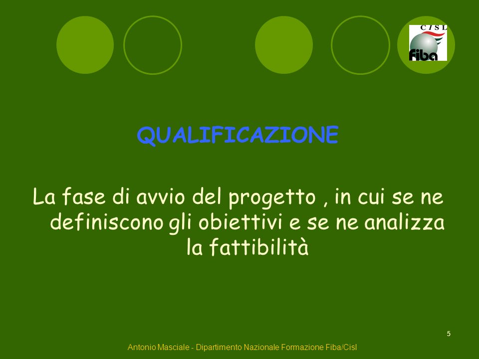 5 QUALIFICAZIONE La fase di avvio del progetto, in cui se ne definiscono gli obiettivi e se ne analizza la fattibilità Antonio Masciale - Dipartimento
