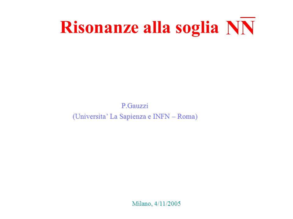 Risonanze alla soglia P.Gauzzi (Universita La Sapienza e INFN – Roma) Milano, 4/11/2005