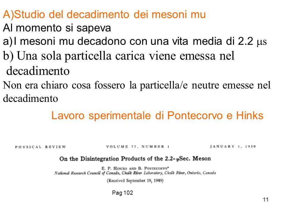11 A)Studio del decadimento dei mesoni mu Al momento si sapeva a)I mesoni mu decadono con una vita media di 2.2 s b) Una sola particella carica viene