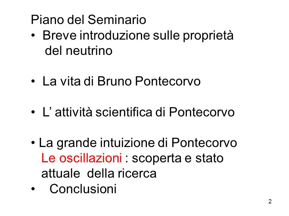 2 Piano del Seminario Breve introduzione sulle proprietà del neutrino La vita di Bruno Pontecorvo L attività scientifica di Pontecorvo La grande intui