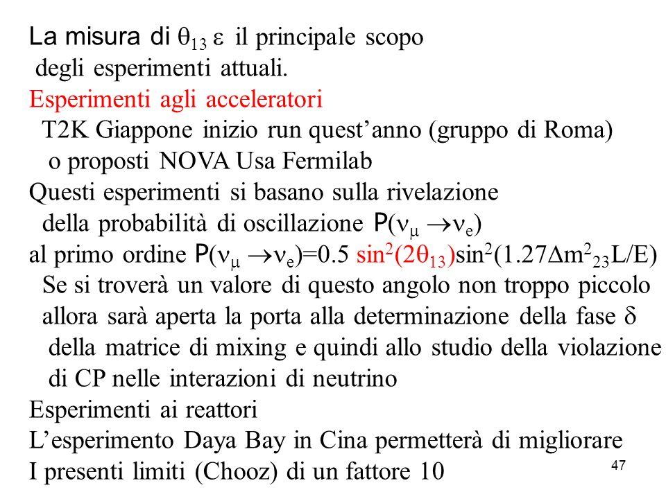47 La misura di il principale scopo degli esperimenti attuali. Esperimenti agli acceleratori T2K Giappone inizio run questanno (gruppo di Roma) o prop