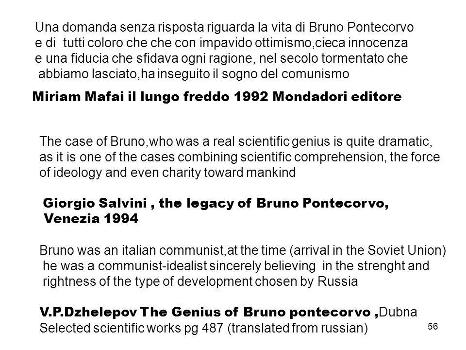56 Una domanda senza risposta riguarda la vita di Bruno Pontecorvo e di tutti coloro che che con impavido ottimismo,cieca innocenza e una fiducia che