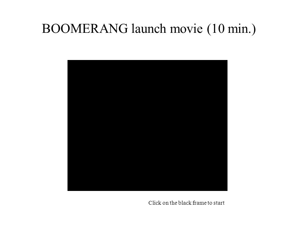BOOMERANG launch movie (10 min.) Click on the black frame to start