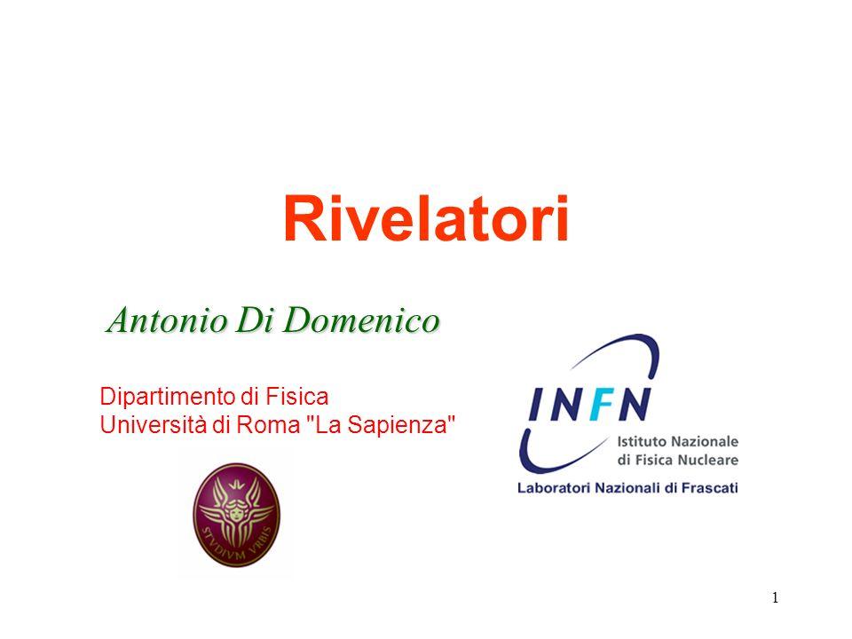 1 Rivelatori Antonio Di Domenico Dipartimento di Fisica Università di Roma