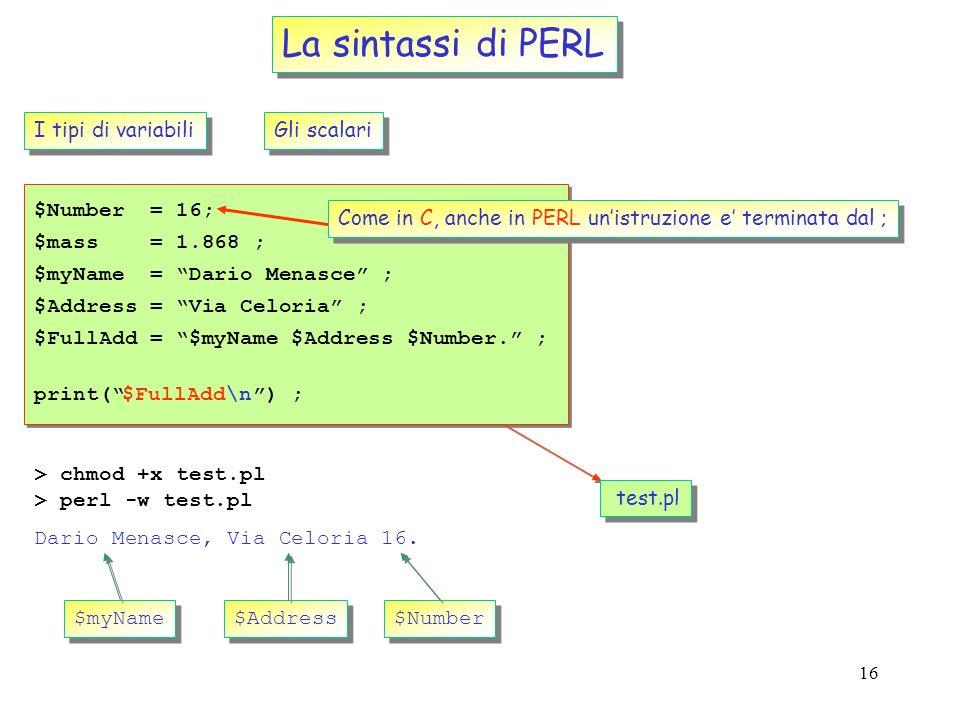 15 > which perl Fornisce il full path-name delleseguibile purche sia in uno di quelli specificati nella variabile PATH Fornisce il full path-name dell