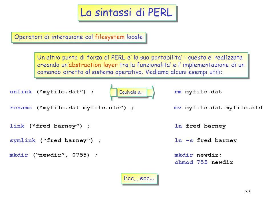 34 La sintassi di PERL Operazioni di I/O Il concetto di file-globbing Come faccio a mettere in un vettore la lista dei files di una directory che iniz