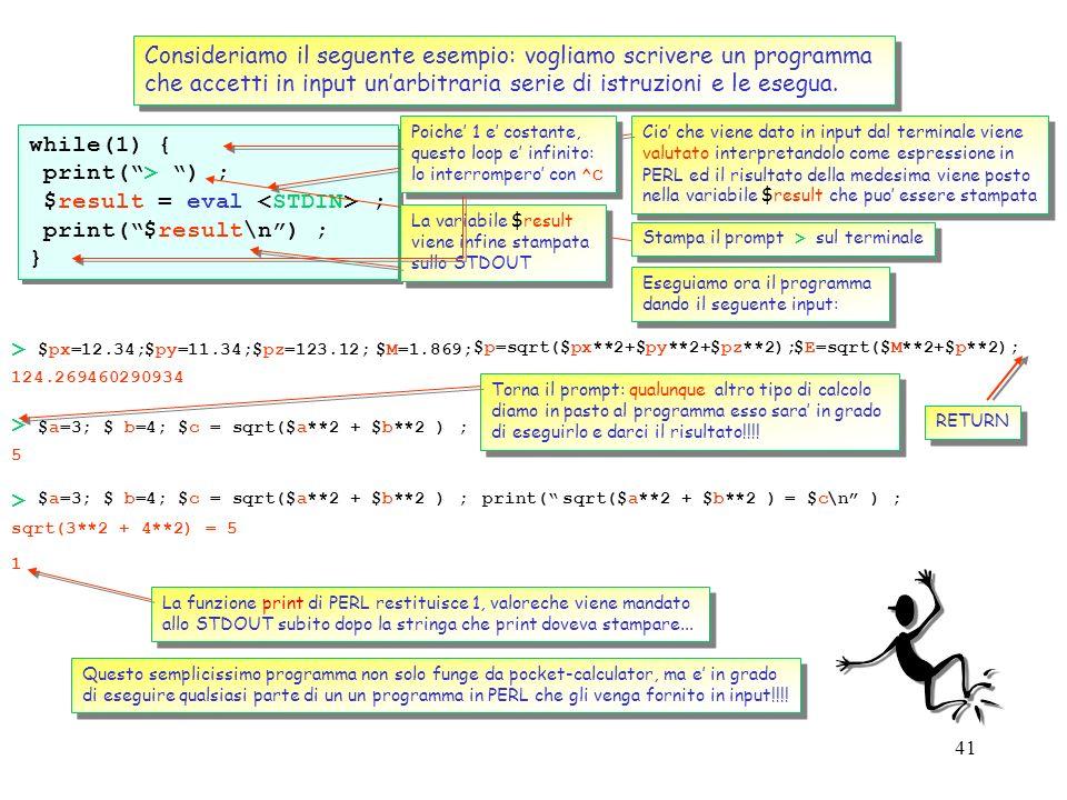 40 La capacita di PERL di interagire con il sistema operativo, nel modo visto dagli esempi precedenti e uno dei motivi che hanno reso PERL cosi popola