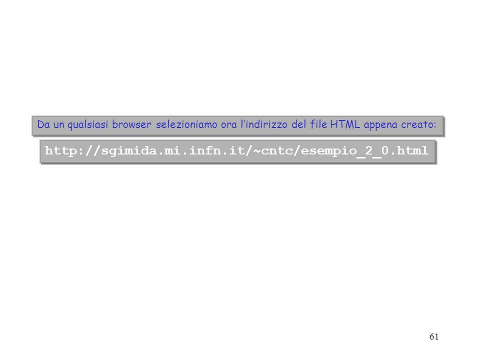 60 esempio_2_0.html <FORM ACTION= METHOD= > Get <INPUT > Type=Submit Name=SubmitButton Value=Show list of available histograms Un tag HTML e una direttiva al browser per comunicargli come interpretare il testo racchiuso fra direttive.