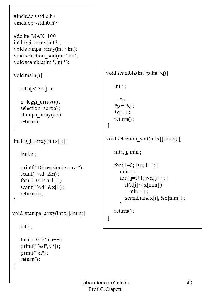 Laboratorio di Calcolo Prof.G.Ciapetti 49 #include #define MAX 100 int leggi_array(int *); void stampa_array(int *,int); void selection_sort(int *,int