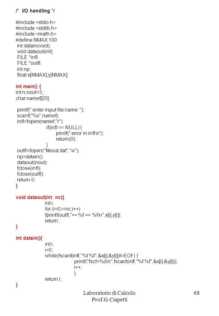Laboratorio di Calcolo Prof.G.Ciapetti 68 /* I/O handling */ #include #define NMAX 100 int datain(void); void dataout(int); FILE *infl; FILE *outfl; i