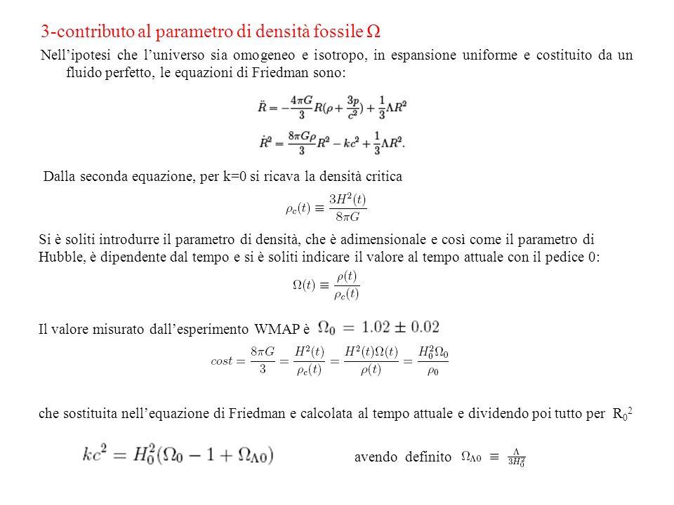 3-contributo al parametro di densità fossile Ω Nellipotesi che luniverso sia omogeneo e isotropo, in espansione uniforme e costituito da un fluido per