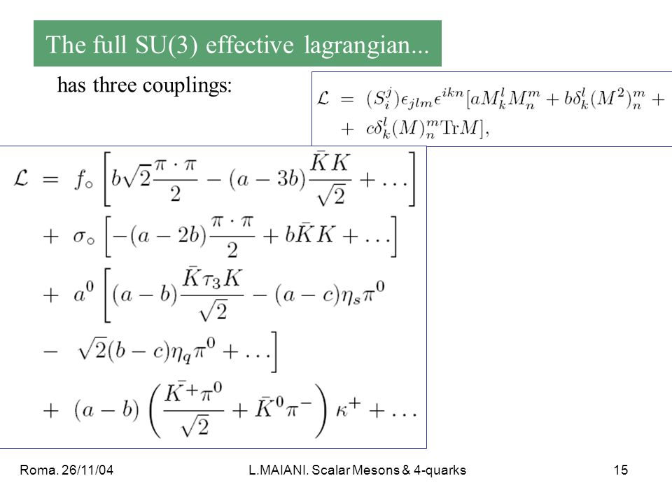 Roma. 26/11/04L.MAIANI. Scalar Mesons & 4-quarks15 The full SU(3) effective lagrangian...