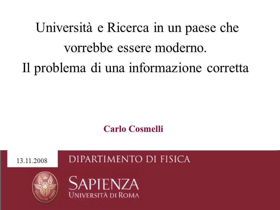 Università e Ricerca in un paese che vorrebbe essere moderno. Il problema di una informazione corretta 13.11.2008 Carlo Cosmelli