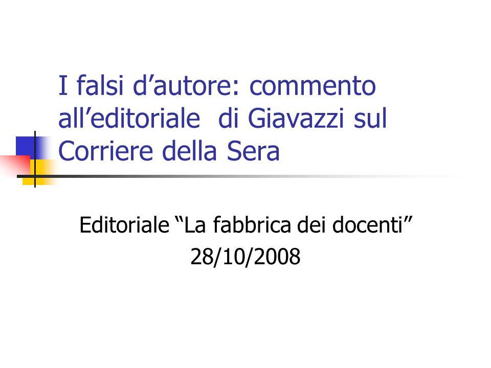 I falsi dautore: commento alleditoriale di Giavazzi sul Corriere della Sera Editoriale La fabbrica dei docenti 28/10/2008