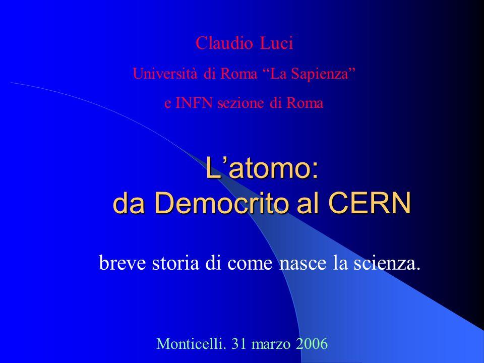 Latomo: da Democrito al CERN breve storia di come nasce la scienza. Claudio Luci Università di Roma La Sapienza e INFN sezione di Roma Monticelli. 31