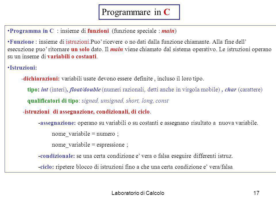 Laboratorio di Calcolo16 Prodotto di 2 numeri interi Somma di 100 numeri X x Y = sommare X volte Y Z = Y+Y+Y+Y........ X volte