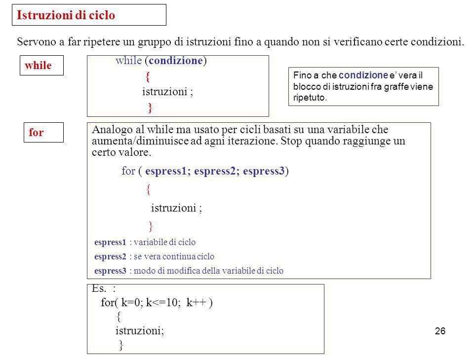 Laboratorio di Calcolo25 Operatori di relazione a < b : se vera ritorna valore 1 (vero) altrimenti 0 (falso) a <= b : se vera ritorna valore 1 (vero)