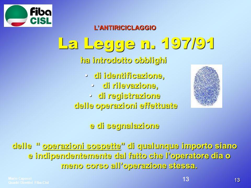 1313 LANTIRICICLAGGIO La Legge n. 197/91 ha introdotto obblighi La Legge n. 197/91 ha introdotto obblighi di identificazione,di identificazione, di ri