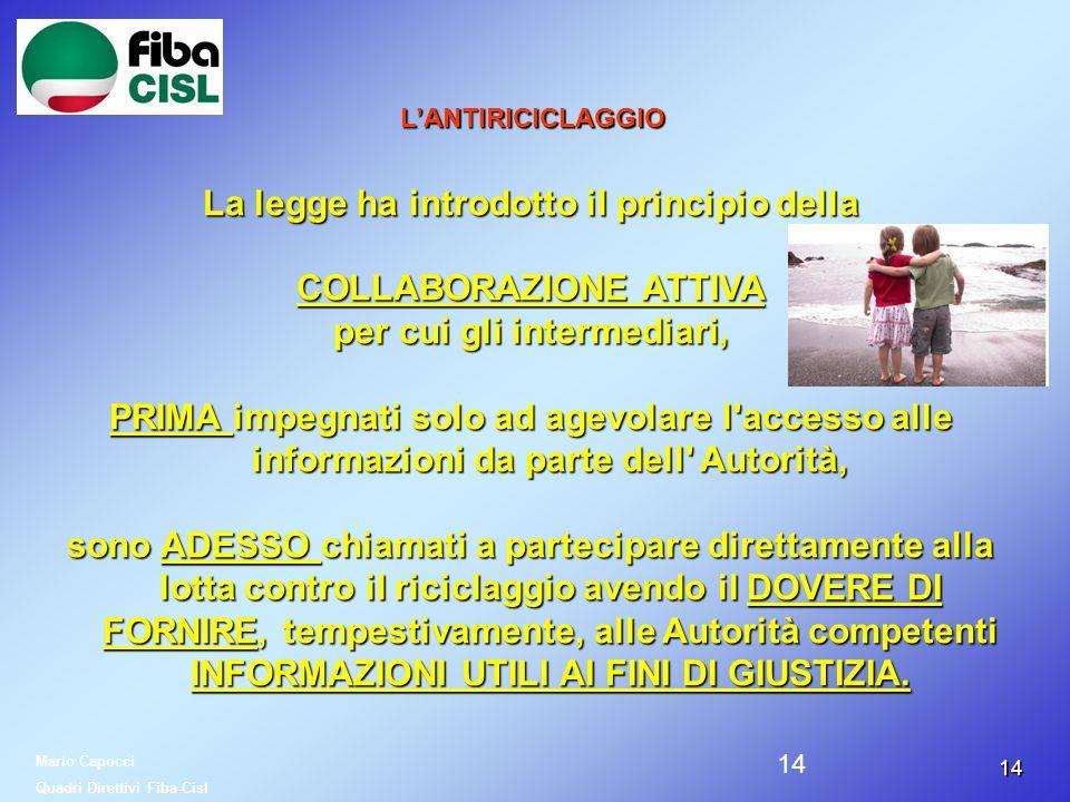 1414 LANTIRICICLAGGIO La legge ha introdotto il principio della COLLABORAZIONE ATTIVA per cui gli intermediari, PRIMA impegnati solo ad agevolare l'ac