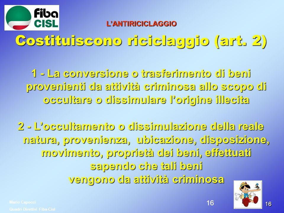1616 LANTIRICICLAGGIO Costituiscono riciclaggio (art. 2) 1 - La conversione o trasferimento di beni provenienti da attività criminosa allo scopo di oc