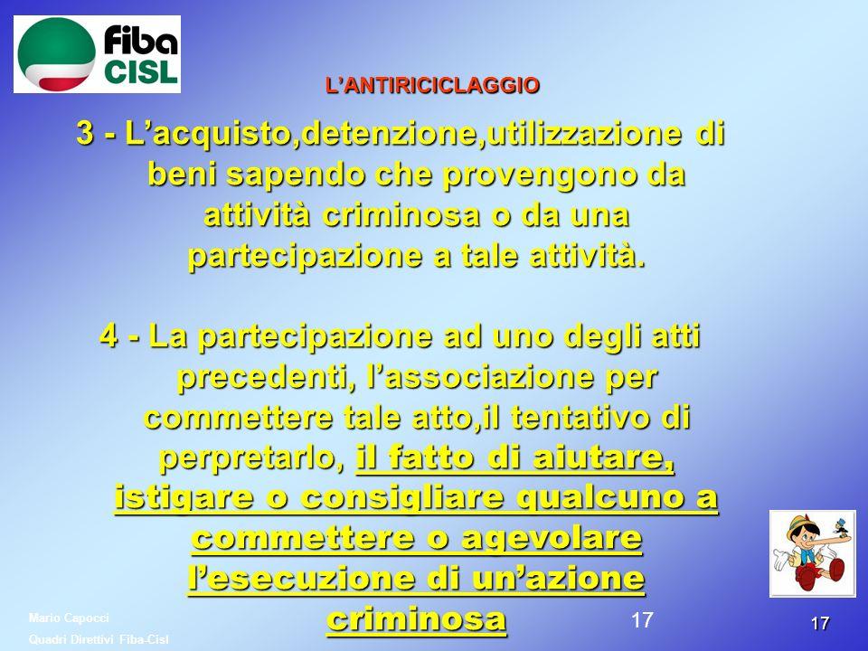 1717 LANTIRICICLAGGIO Mario Capocci Quadri Direttivi Fiba-Cisl 3 - Lacquisto,detenzione,utilizzazione di beni sapendo che provengono da attività crimi
