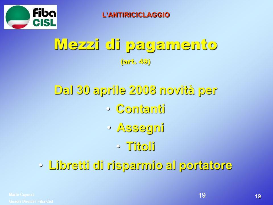 1919 LANTIRICICLAGGIO Mezzi di pagamento (art. 49) Dal 30 aprile 2008 novità per ContantiContanti AssegniAssegni TitoliTitoli Libretti di risparmio al