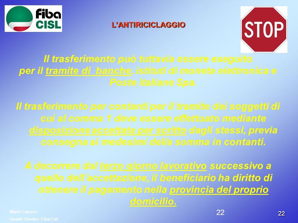 2222 LANTIRICICLAGGIO Il trasferimento può tuttavia essere eseguito per il tramite di banche, istituti di moneta elettronica e Poste italiane Spa. Il