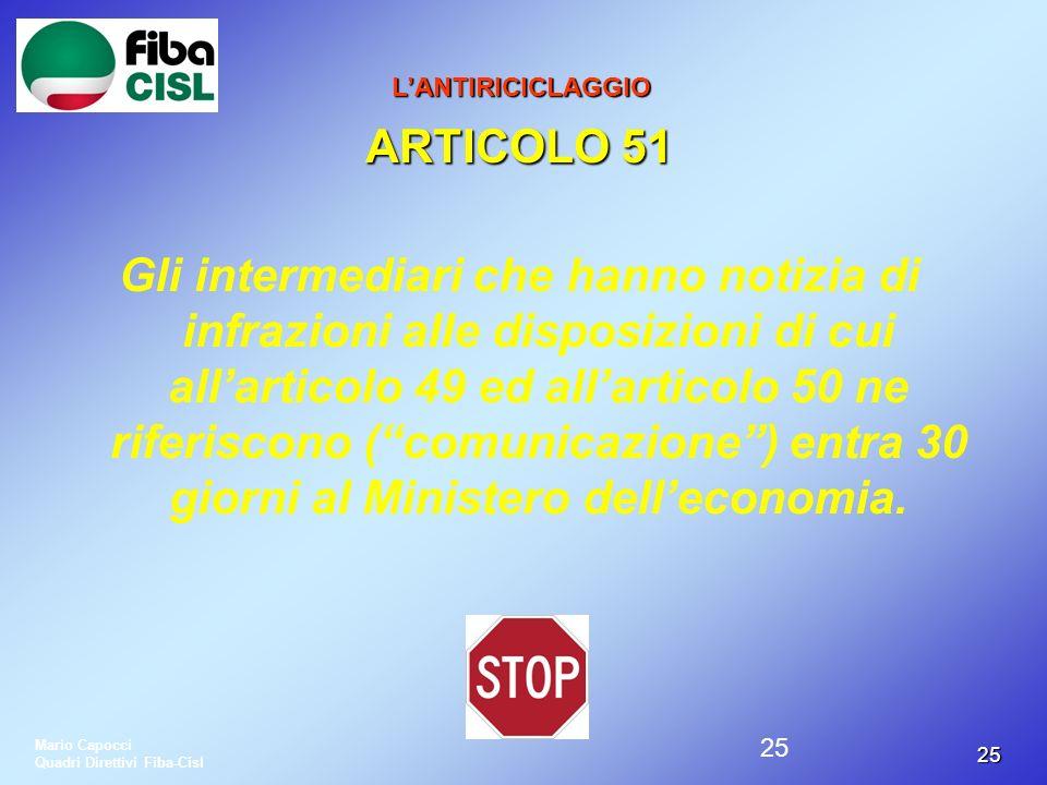 25 25 LANTIRICICLAGGIO ARTICOLO 51 Gli intermediari che hanno notizia di infrazioni alle disposizioni di cui allarticolo 49 ed allarticolo 50 ne rifer
