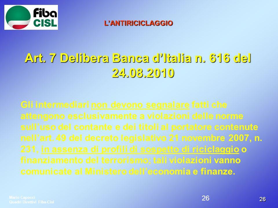 2626 LANTIRICICLAGGIO Art. 7 Delibera Banca dItalia n. 616 del 24.08.2010 Gli intermediari non devono segnalare fatti che attengono esclusivamente a v