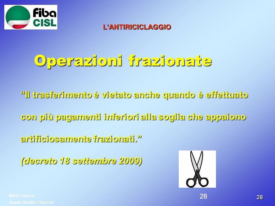 2828 LANTIRICICLAGGIO Operazioni frazionate Il trasferimento è vietato anche quando è effettuato con più pagamenti inferiori alla soglia che appaiono
