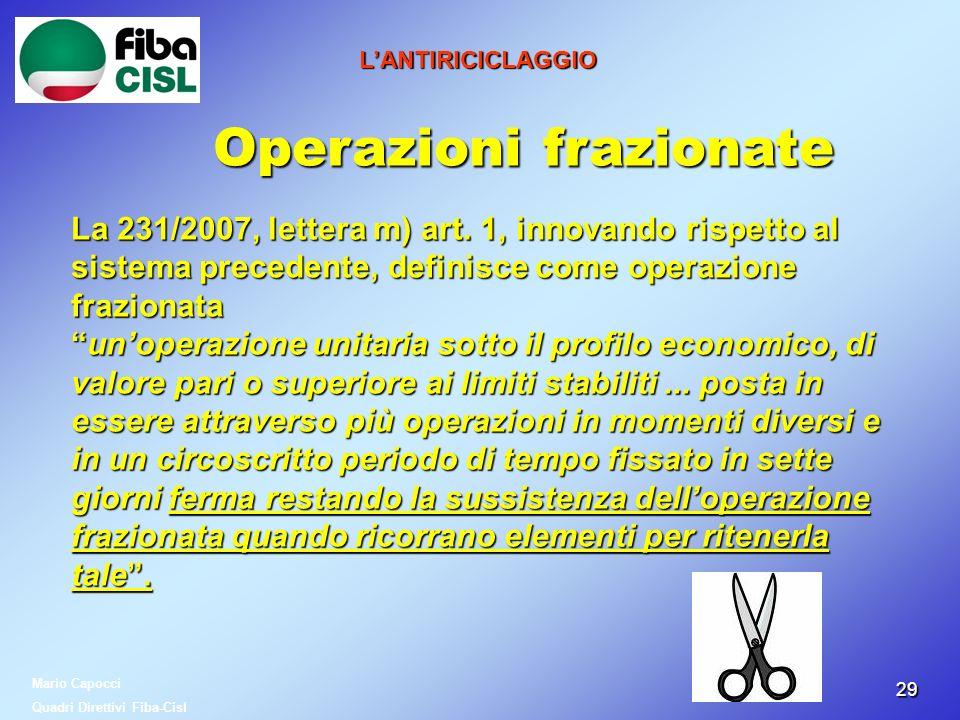 2929 LANTIRICICLAGGIO Operazioni frazionate La 231/2007, lettera m) art. 1, innovando rispetto al sistema precedente, definisce come operazione frazio