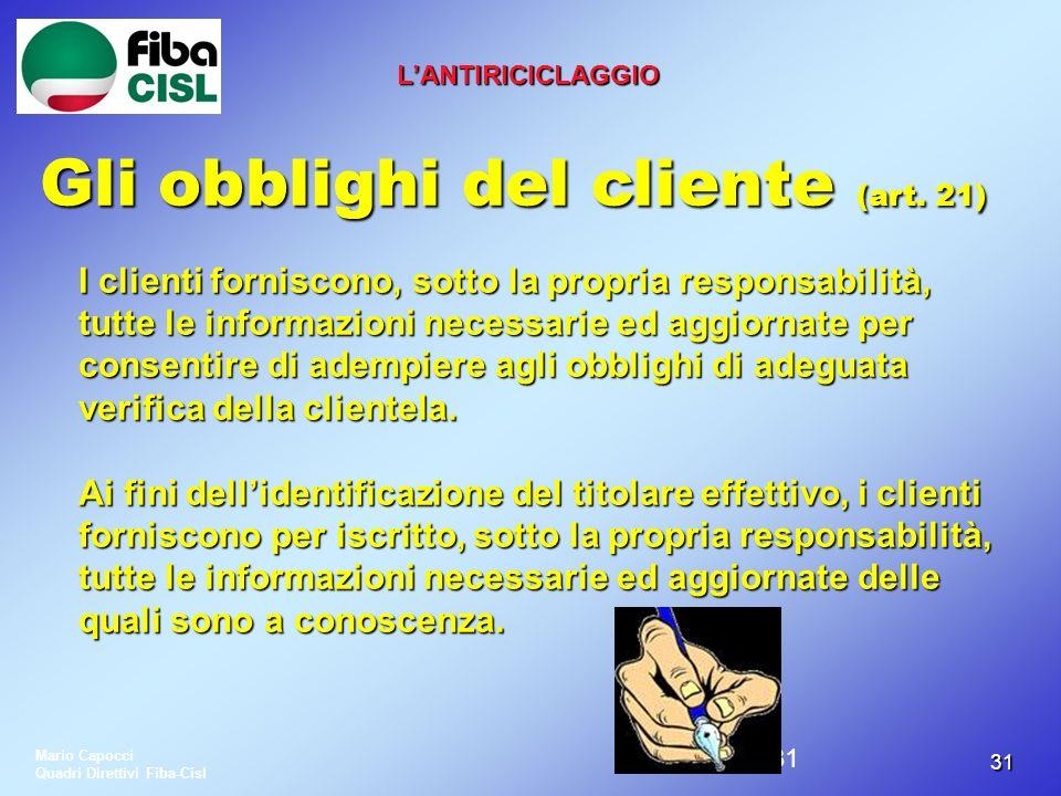 3131 LANTIRICICLAGGIO Gli obblighi del cliente (art. 21) I clienti forniscono, sotto la propria responsabilità, tutte le informazioni necessarie ed ag