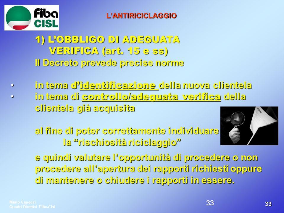 3333 LANTIRICICLAGGIO 1) LOBBLIGO DI ADEGUATA VERIFICA (art. 15 e ss) VERIFICA (art. 15 e ss) Il Decreto prevede precise norme in tema didentificazion