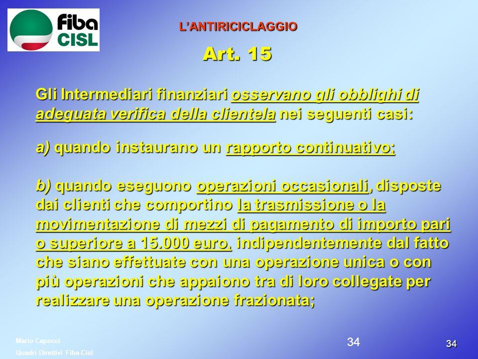 3434 LANTIRICICLAGGIO Art. 15 Gli Intermediari finanziari osservano gli obblighi di adeguata verifica della clientela nei seguenti casi: a) quando ins