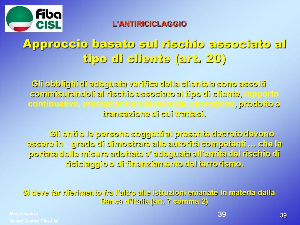 3939 LANTIRICICLAGGIO Approccio basato sul rischio associato al tipo di cliente (art. 20) Gli obblighi di adeguata verifica della clientela sono assol