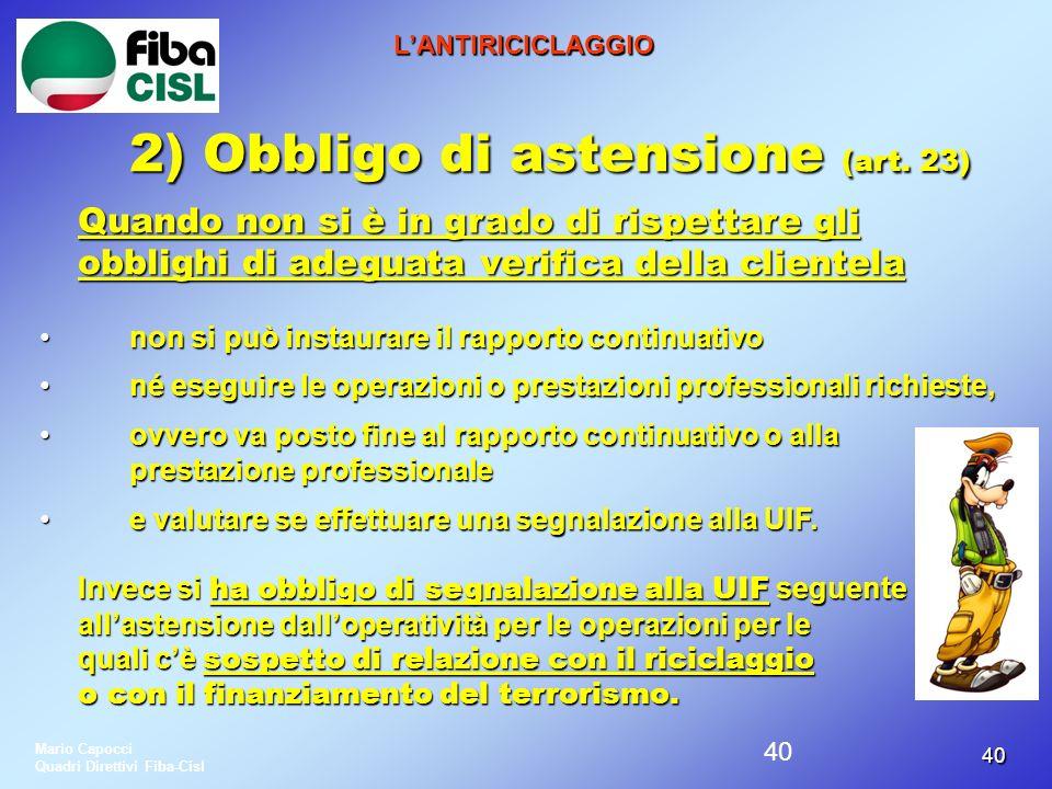 4040 LANTIRICICLAGGIO 2) Obbligo di astensione (art. 23) Quando non si è in grado di rispettare gli obblighi di adeguata verifica della clientela non