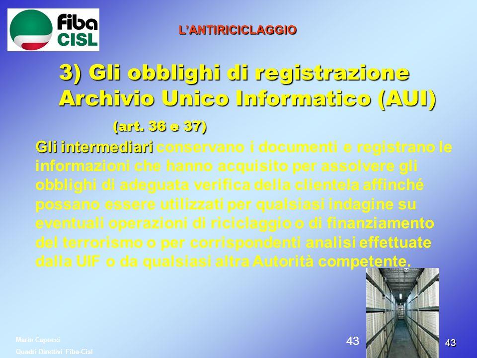 4343 LANTIRICICLAGGIO 3) Gli obblighi di registrazione Archivio Unico Informatico (AUI) (art. 36 e 37) (art. 36 e 37) Gli intermediari Gli intermediar