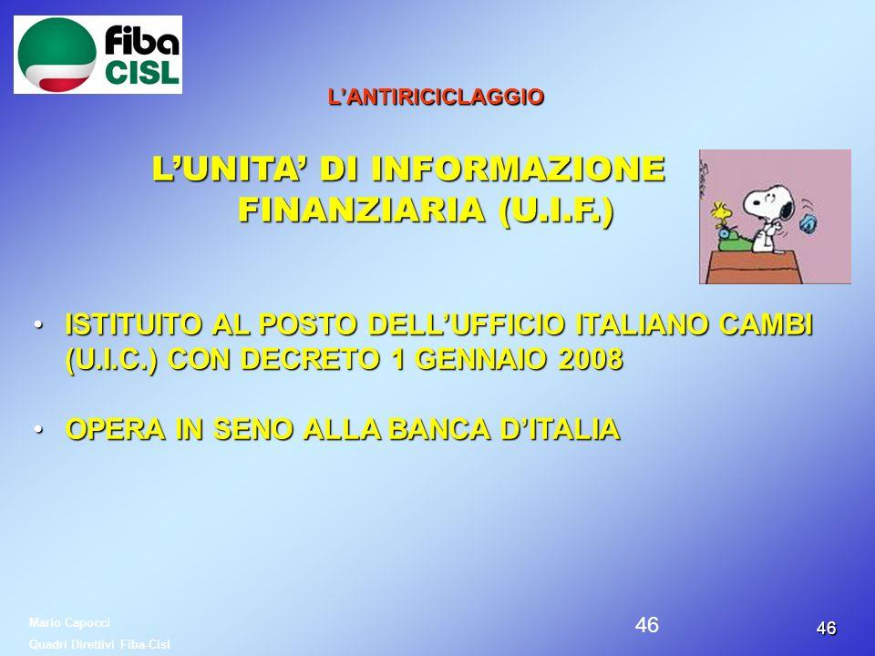 4646 LANTIRICICLAGGIO LUNITA DI INFORMAZIONE FINANZIARIA (U.I.F.) LUNITA DI INFORMAZIONE FINANZIARIA (U.I.F.) ISTITUITO AL POSTO DELLUFFICIO ITALIANO