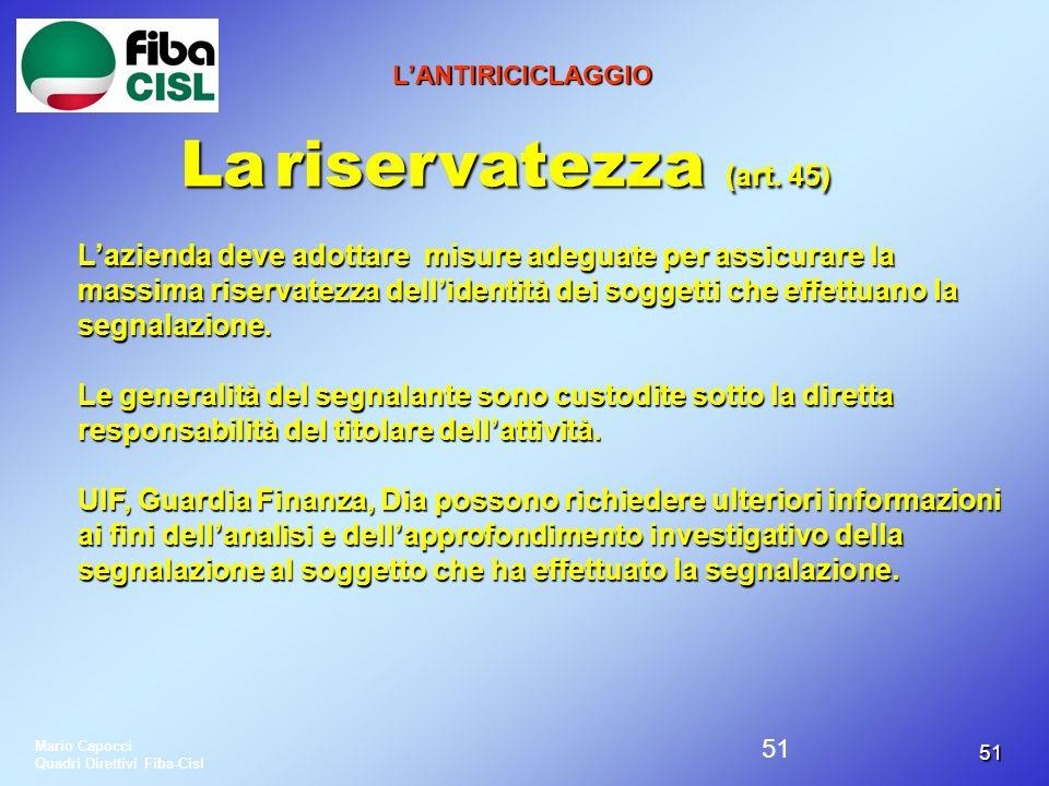 5151 LANTIRICICLAGGIO La riservatezza (art. 45) Lazienda deve adottare misure adeguate per assicurare la massima riservatezza dellidentità dei soggett