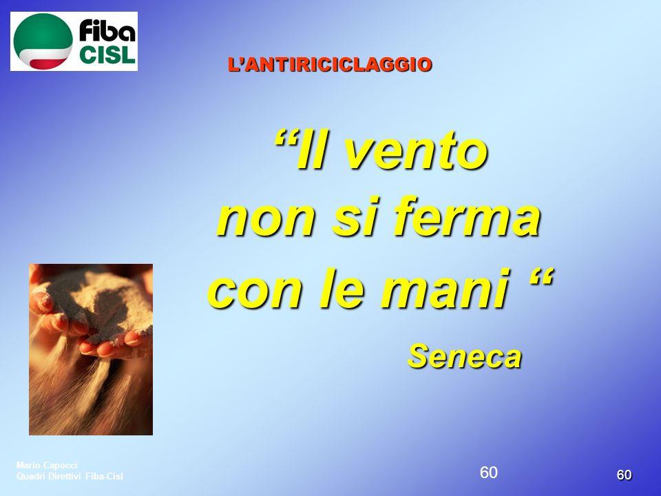 6060 LANTIRICICLAGGIO Il vento non si ferma con le mani con le mani Seneca Mario Capocci Quadri Direttivi Fiba-Cisl