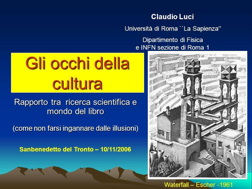 Gli occhi della cultura Rapporto tra ricerca scientifica e mondo del libro (come non farsi ingannare dalle illusioni) Claudio Luci Università di Roma