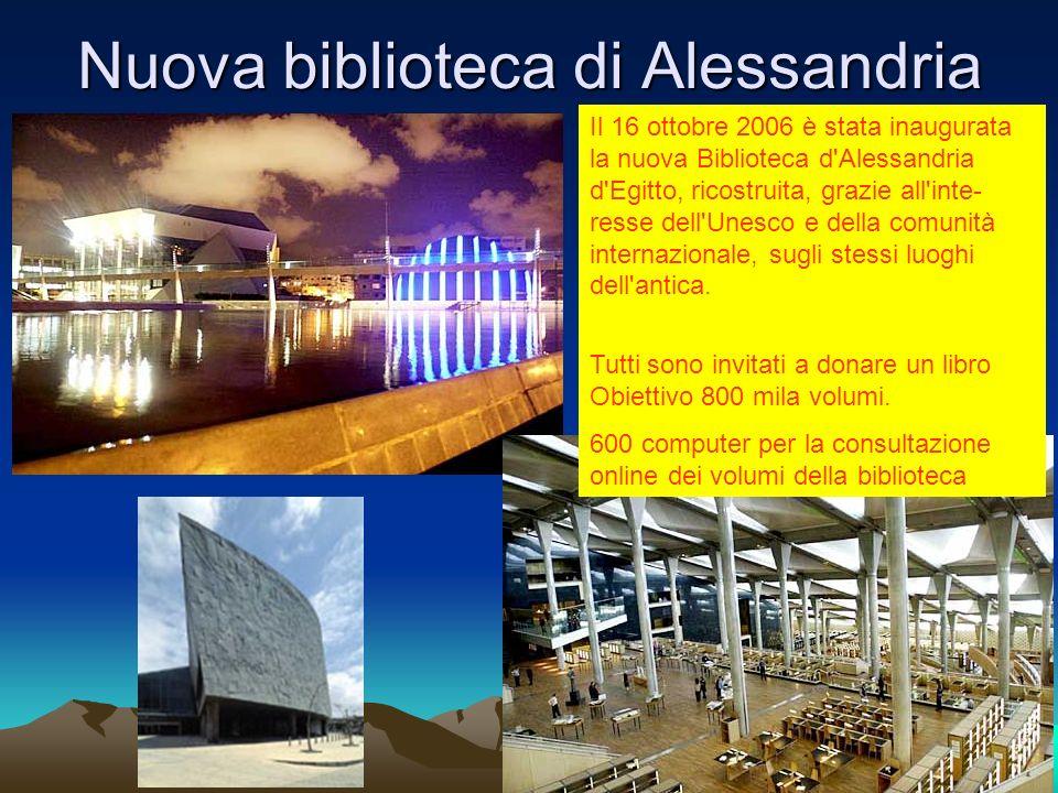 Nuova biblioteca di Alessandria Il 16 ottobre 2006 è stata inaugurata la nuova Biblioteca d'Alessandria d'Egitto, ricostruita, grazie all'inte- resse