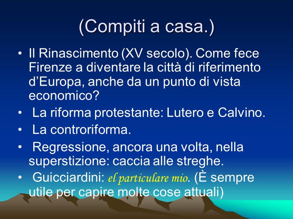 (Compiti a casa.) Il Rinascimento (XV secolo). Come fece Firenze a diventare la città di riferimento dEuropa, anche da un punto di vista economico? La