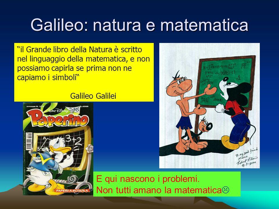 Galileo: natura e matematica il Grande libro della Natura è scritto nel linguaggio della matematica, e non possiamo capirla se prima non ne capiamo i