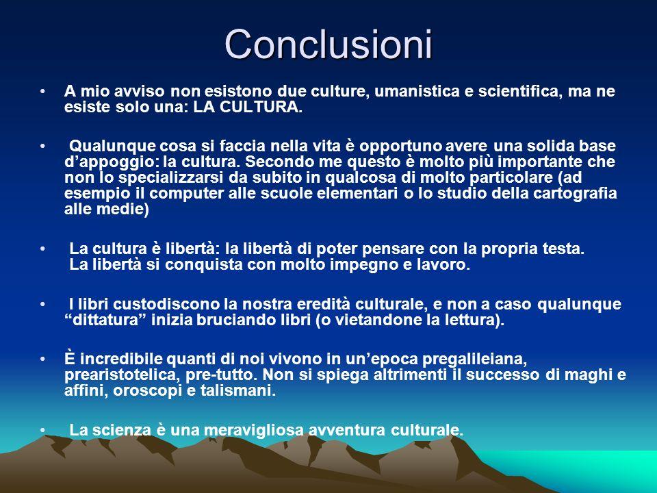 Conclusioni A mio avviso non esistono due culture, umanistica e scientifica, ma ne esiste solo una: LA CULTURA. Qualunque cosa si faccia nella vita è